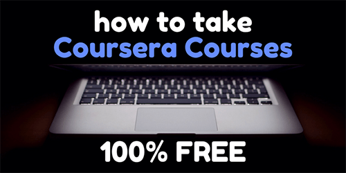 YES! You Can Still Take Coursera org Courses 100% FREE!