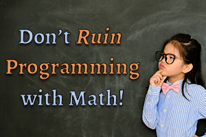 thumbnail for article on Don't Ruin Programming with Math!